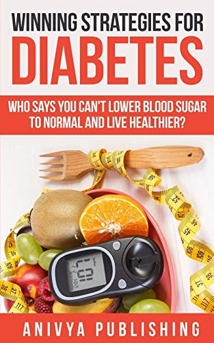 Winning Strategies For Diabetes - Who Says You Can't LOWER BLOOD SUGAR T0 NORMAL & Live Healthier?の詳細を見る