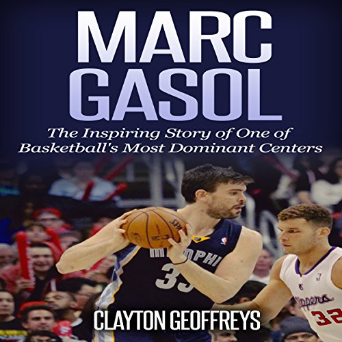 Marc Gasol: The Inspiring Story of One of Basketball's Most Dominant Centers Audiobook By Clayton Geoffreys cover art