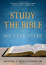 Study the Bible 6 Easy Steps: The How-To Bible Study Guide for Everyday Christians