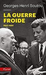 La Guerre froide: 1943-1990 de Georges-Henri Soutou