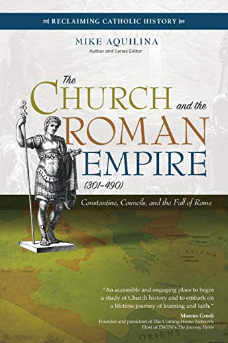 The Church and the Roman Empire (301–490): Constantine, Councils, and the Fall of Rome (Reclaiming Catholic History)