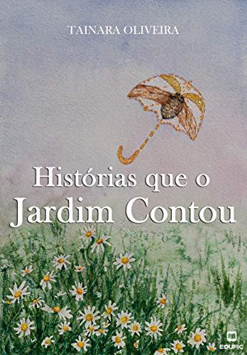 Histórias que o jardim contou por [Tainara Oliveira]