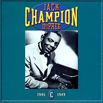 Champion Jack Dupree: CD C- 1945-1949