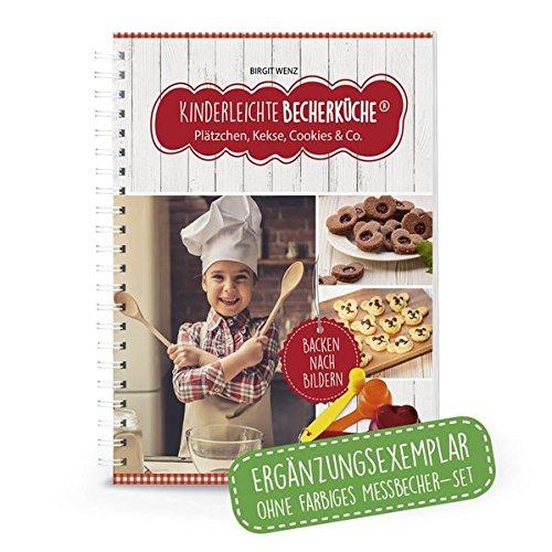Kinderleichte Becherküche Band 5, Ergänzungsexemplar ohne Messbecher mit 10 Rezepten, Plätzchen, Kekse, Cookies und Co. Bekannt aus Die Höhle der ... / Bekannt aus