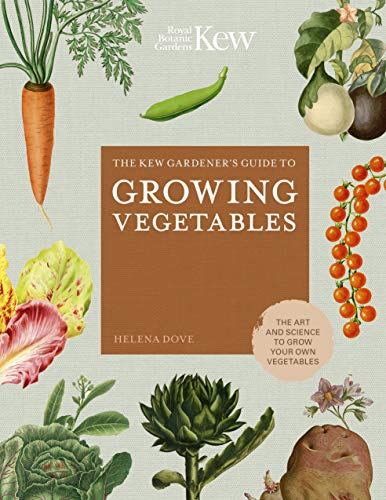 The Kew Gardener's Guide to Growing Vegetables:The Art and Science to Grow Your Own Vegetables (Kew Experts) (English Edition)