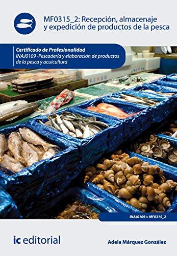 Recepción, almacenaje y expedición de productos de la pesca. INAJ0109 - Pescadería y elaboración de productos de la pesca y acuicultura
