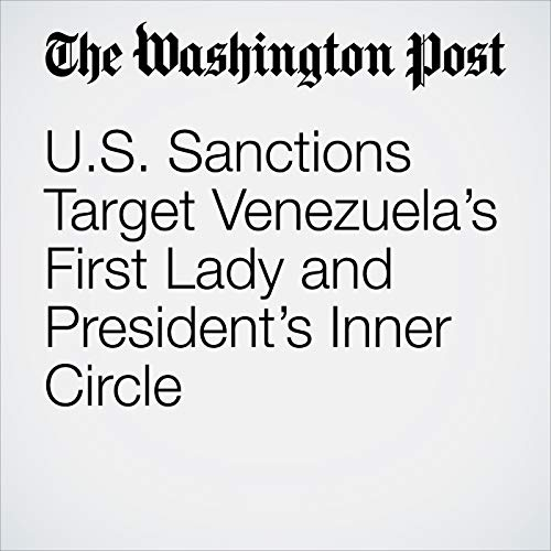 U.S. Sanctions Target Venezuela's First Lady and President's Inner Circle audiobook cover art