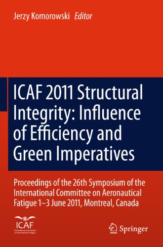 ICAF 2011 Structural Integrity: Influence of Efficiency and Green Imperatives: Proceedings of the 26