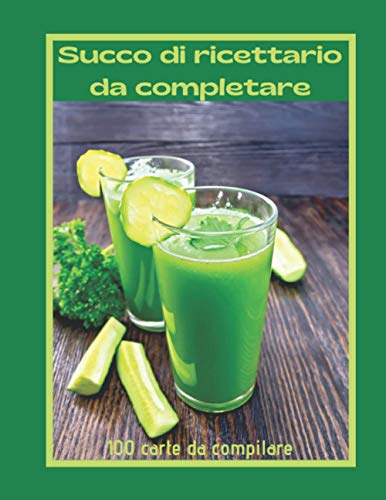Succo di ricettario da completare: Ricettario per completare / sana e naturale ricetta di succo di disintossicazione / ideale per mangiare leggero
