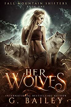 Her Wolves: A Rejected Mates Romance (Fall Mountain Shifters Book 1) (English Edition) par [G. Bailey]