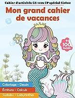 Cahier d'activités GS vers CP spécial Sirène : mon grand cahier de vacances | +100 pages | Coloriage - Dessin - Ecriture - Calculs - Sudoku - Labyrinthes