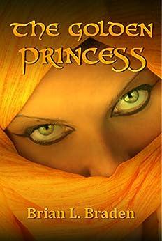 The Golden Princess (Chronicles of Fu Xi Book 0) by [Brian Braden, Katrina Monroe]