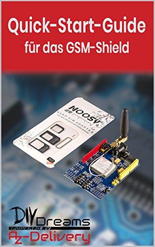 SIM900 GPRS Shield - Der offizielle Quick-Start-Guide von AZ-Delivery!: Arduino, Raspberry Pi und Mikrocontroller