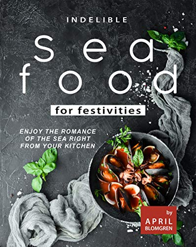 Indelible Seafood for Festivities: Enjoy the Romance of The Sea Right from Your Kitchen (English Edition)
