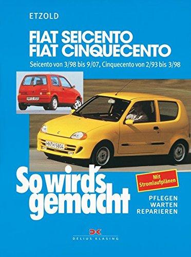 Fiat Seicento von 3/98 bis 9/07, Fiat Cinquecento von 2/93 bis 9/07: So wird's gemacht - Band 123