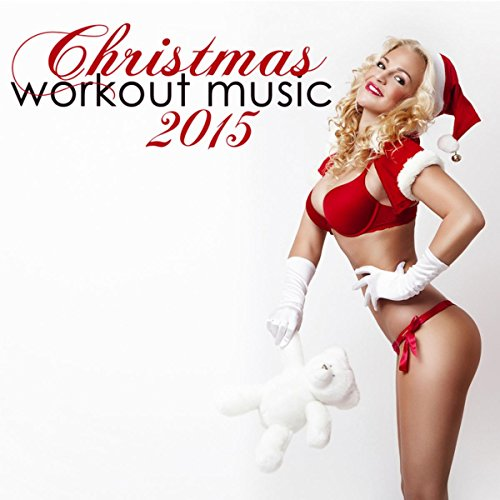 Christmas Workout Music 2015 - Christmas Hits Dance Mix Fitness House Music for Xmas (Deep House, Tropical House & Soulful House Xmas Songs Ideal for Aerobic Dance, Workout Songs for Exercise, Fitness, Work Out, Running, Walking, Cardio)