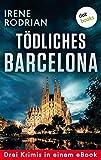 Tödliches Barcelona - Drei Krimis in einem eBook: 'Schöner sterben in Barcelona', 'Das dunkle Netz von Barcelona' und 'Lautlos morden in Barcelona'