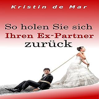 So holen Sie sich Ihren Ex-Partner zurück                   Autor:                                                                                                                                 Kristin de Mar                               Sprecher:                                                                                                                                 Johanna Esiel                      Spieldauer: 57 Min.     6 Bewertungen     Gesamt 2,8