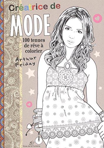Créatrice de mode : 100 tenues de rêve à colorier PDF Books