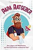 Papa Ratgeber - Das Überlebensbuch für werdende Väter - Von Lügen und Wahrheiten, auf die Euch keiner vorbereitet hat! (Schwangerschaftsbuch für Männer, Geschenkbücher für Erwachsene, Vater werden))