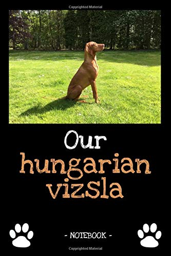 Our hungarian vizsla: dog owner | dogs | notebook | pet | diary | animal | book | draw | gift | e.g. dog food planner | ruled pages + photo collage | 6 x 9 inch