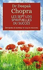 Les sept lois spirituelles du succès - Demandez le bonheur et vous le recevrez de Deepak Chopra