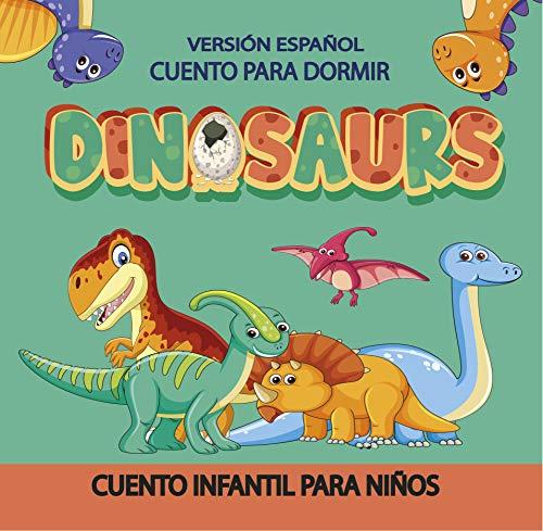 Dinosaurios Cuento Para Dormir, Versión Español: Cuento para dormir Ilustrado Infantil, para bebes y niños, 72 páginas, ilustración de Dinosaurios en una gran aventura (Cuento Infantil nº 1)