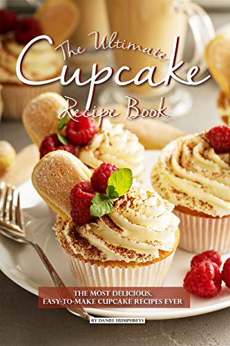 The Ultimate Cupcake Recipe Book: The Most Delicious, Easy-To-Make...