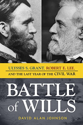 Image of Battle of Wills: Ulysses S. Grant, Robert E. Lee, and the Last Year of the Civil War