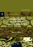 Aprovechamiento de la Biomasa para uso Energético (T.A.U. 3) (2ª ed) (Textos académicos Universitarios (TAU))