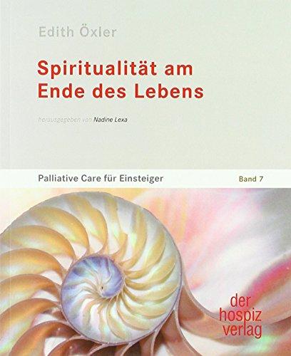 Spiritualität am Ende des Lebens: Palliative Care für Einsteiger Band 7