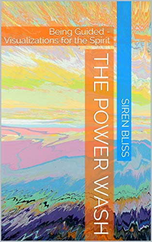 The Power Wash: Being Guided - Visualizations for the Spirit (English Edition)