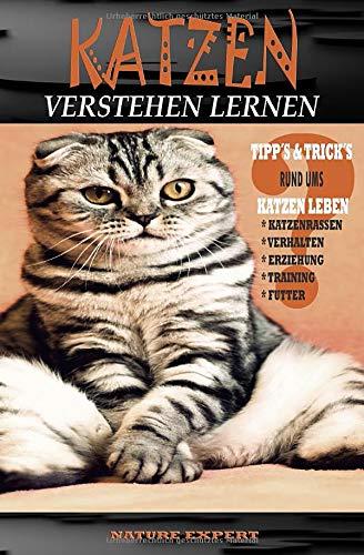 KATZEN VERSTEHEN LERNEN: Katzen Ratgeber zum Verstehen, Erziehen und Halten von Katzenrassen ob Kitten oder Senioren. Im Buch wird das Wissen über ... oder Sachbuch mit Weisheit übermittelt.