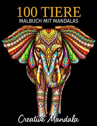 100 Tiere - Malbuch mit Mandalas: Malbuch für Erwachsene mit Mandala-Tieren. Anti-Stress Malbuch mit Elefanten, Löwen, Tiger, Hunde, Katzen, Hirsche, und vieles mehr! (Band 4)