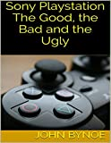 Sony Playstation: The Good, the Bad and the Ugly (English Edition)