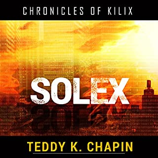 Solex     The Chronicles of Kilix, Book 3              By:                                                                                                                                 Teddy K. Chapin                               Narrated by:                                                                                                                                 Joshua Bennington                      Length: 3 hrs and 58 mins     21 ratings     Overall 4.5