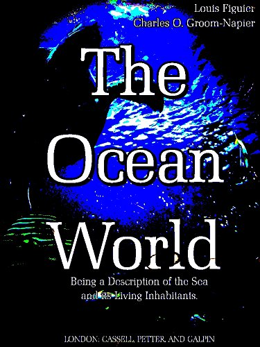 The Ocean World: Being a Description of the Sea and its Living Inhabitants (Illustrations) (English Edition)
