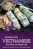 Homemade Vietnamese Recipes Cookbook: Glimpse the Amazing World of Vietnamese Cooking