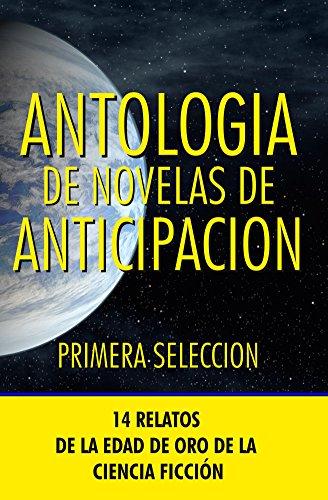Antologia de Novelas de Anticipacion I: 14 Relatos de la edad de oro de la ciencia-ficción (Antologia de Novelas de Anticipaci�n nº 1)