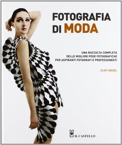 Fotografia di moda. Una raccolta completa delle migliori pose...