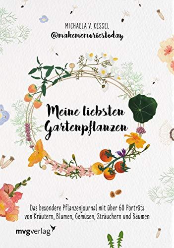 Meine liebsten Gartenpflanzen: Das besondere Pflanzenjournal mit über 60 Porträts von Kräutern, Blumen, Gemüsen, Sträuchern und Bäumen