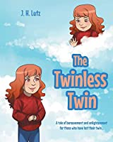 The Twinless Twin: A tale of bereavement and enlightenment for those who have lost their twin...