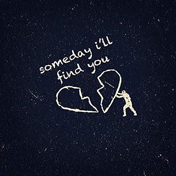 Someday I'll Find You