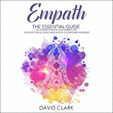 Empath: The Essential Guide to Understanding and Embracing Your Gift While Using Meditation to Empower Yourself (Empath Healing, Volume 1)