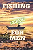 Fishing Logbook for Men: 120 Page Fishing Log Book for Men Fishing Enthusiasts. Keep a Accurate Detailed Fishing Journal Just Like the Pros in Your Fishing Logbook for Men Notebook! Great Gift.