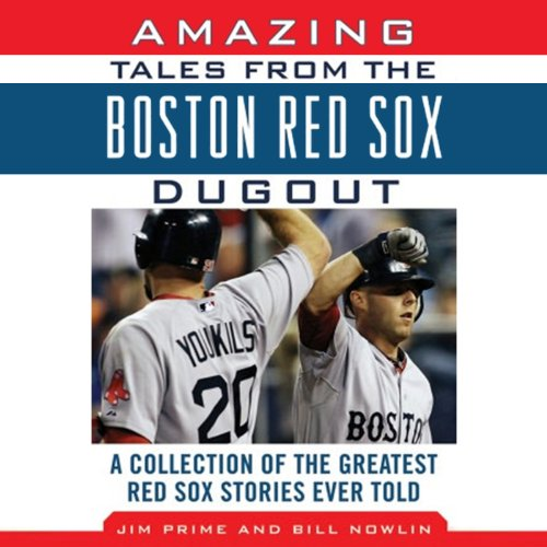 Amazing Tales from the Boston Red Sox Dugout     A Collection of the Greatest Red Sox Stories Ever Told              By:                                                                                                                                 Bill Nowlin,                                                                                        Jim Prime                               Narrated by:                                                                                                                                 Gary Telles                      Length: 10 hrs and 51 mins     7 ratings     Overall 4.0