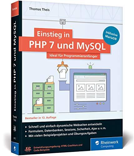 Einstieg in PHP 7 und MySQL: Für Programmieranfänger geeignet. So programmieren Sie dynamische Websites mit PHP und MySQL. Inkl. MariaDB