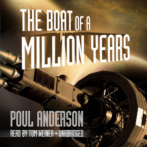 The Boat of a Million Years                   By:                                                                                                                                 Poul Anderson                               Narrated by:                                                                                                                                 Tom Weiner                      Length: 20 hrs and 16 mins     33 ratings     Overall 3.3