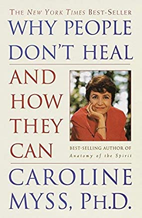 [Why People Dont Heal] [By: Caroline Myss] [September, 1998]