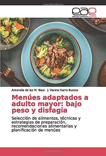 Menúes adaptados a adulto mayor: bajo peso y disfagia: Selección de alimentos, técnicas y estrategias de preparación, recomendaciones alimentarias y planificación de menúes